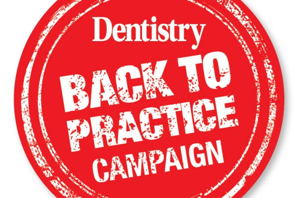 Dentistry has launched a 'Back to Practice' campaign to get behind the drive for the profession to get back to work