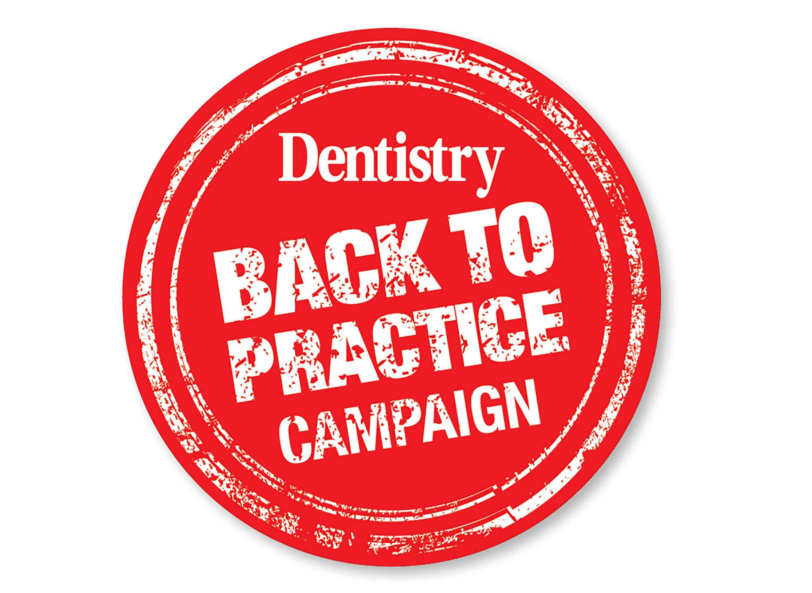 Dentistry is kicking off a new campaign that gets behind the growing drive for dental teams to get back to work