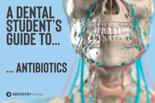A Dental Students guide to antibiotics