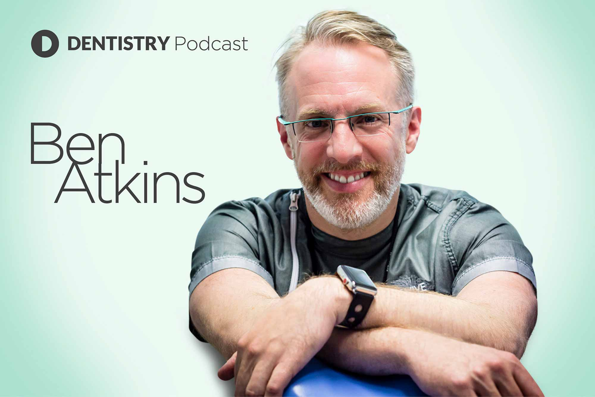 Dentistry Online podcast with Ben Atkins